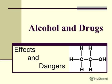 Alcohol and Drugs Effects and Dangers. General Information Alcohol may be the worlds oldest known drug. Also known as ethyl alcohol or ethanol Big business.