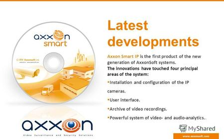 Latest developments Axxon Smart IP is the first product of the new generation of AxxonSoft systems. The innovations have touched four principal areas of.
