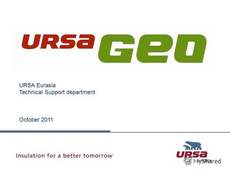 URSA GEO URSA Eurasia Technical Support department October 2011.