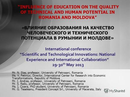 Mr. N. Ilias, professor, University of Petrosani, Romania Ms. V. Fetiniuc, Director, International Center for Research into Economic Transformations, Republic.
