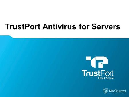 TrustPort Antivirus for Servers Name Surname. TrustPort Antivirus for Servers – мощный многоядерный антивирус для файлового сервера WWW.TRUSTPORT.COM.UA.