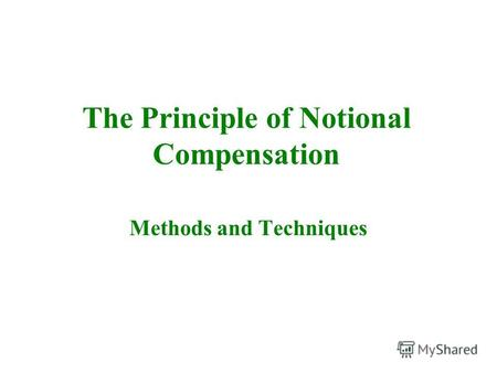 The Principle of Notional Compensation Methods and Techniques.