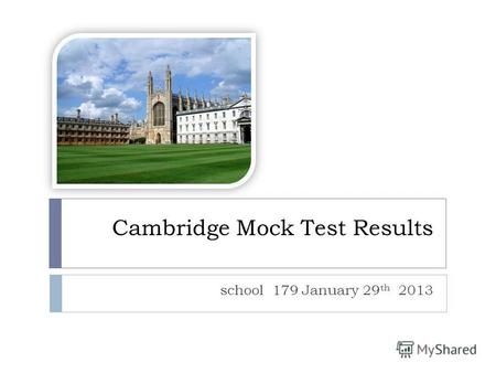 Cambridge Mock Test Results school 179 January 29 th 2013.