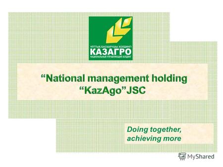 Doing together, achieving more. 1 KazAgro National holding was established in accordance with the Decree of the President of the Republic of Kazakhstan.