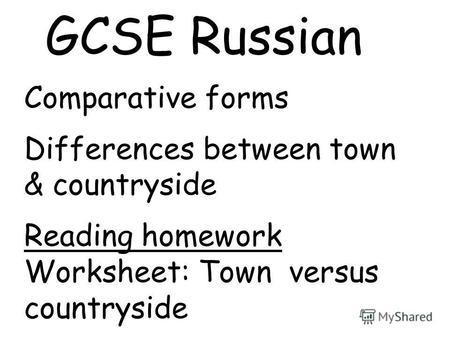 GCSE Russian Comparative forms Differences between town & countryside Reading homework Worksheet: Town versus countryside.