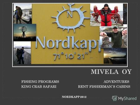 MIVELA OY FISHING PROGRAMS ADVENTURES KING CRAB SAFARI RENT FISHERMAN`S CABINS NORDKAPP 2012.