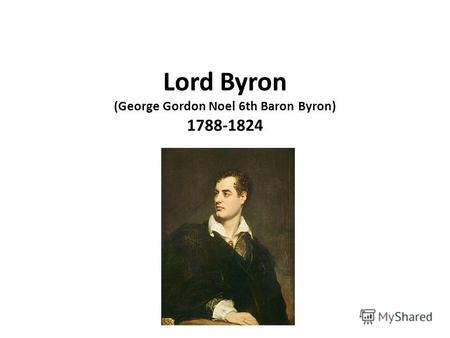 Lord Byron (George Gordon Noel 6th Baron Byron) 1788-1824.