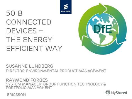 Slide title minimum 48 pt Slide subtitle minimum 30 pt 50 B connected devices – the energy efficient way Susanne lundberg Director, Environmental Product.
