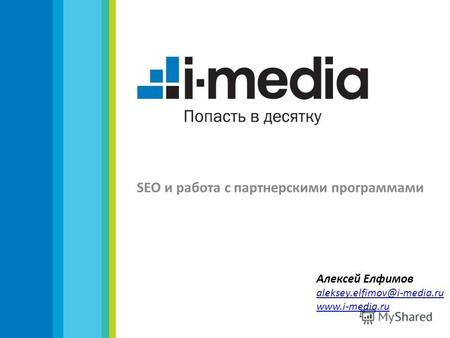 SEO и работа с партнерскими программами Алексей Елфимов aleksey.elfimov@i-media.ru www.i-media.ru.