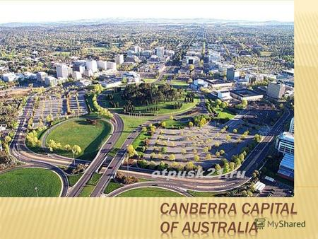 Canberra - the capital of the state of Australia, occupying mainland Australia, the island of Tasmania and numerous smaller islands.
