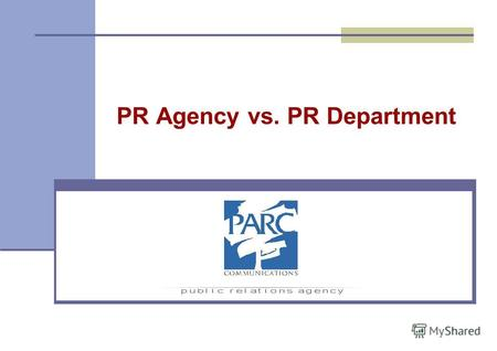 PR Agency vs. PR Department. Доклад для Ассоциации PR-специалистов Галина Молдован, Директор по развитию PARC Communications Зачем нужен аутсорсинг?