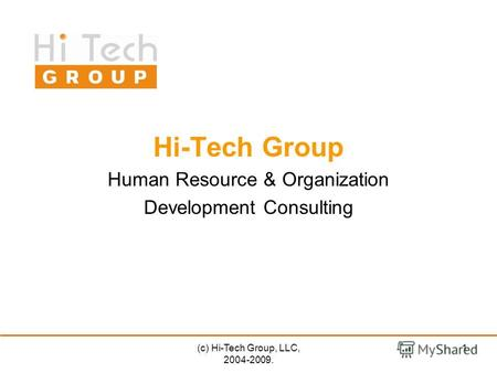 (c) Hi-Tech Group, LLC, 2004-2009. 1 Hi-Tech Group Human Resource & Organization Development Consulting.