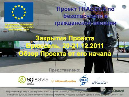 TRACECA Civil Aviation Project Prepared by Egis Avia at the request of the European Commission. The findings, conclusions and interpretations expressed.
