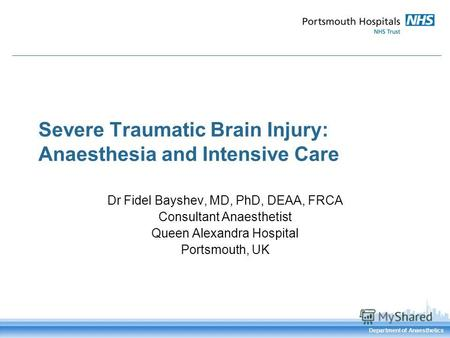 Department of Anaesthetics Severe Traumatic Brain Injury: Anaesthesia and Intensive Care Dr Fidel Bayshev, MD, PhD, DEAA, FRCA Consultant Anaesthetist.