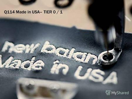 ALL IMAGES STRICTLY FOR INTERNAL USE ONLY. Q114 Made in USA– TIER 0 / 1.