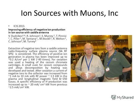 Ion Sources with Muons, Inc ICIS 2013. Improving efficiency of negative ion production in ion source with saddle antenna V. Dudnikov 1,b), R. Johnson 1,