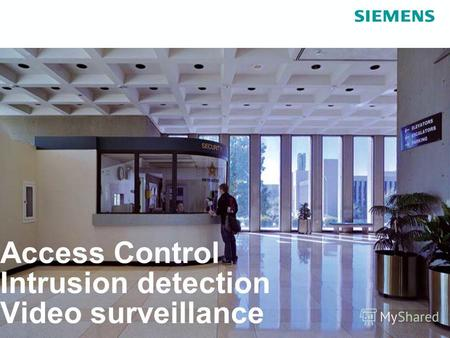 For internal use only / Copyright © Siemens AG 2006. All rights reserved. Access Control Intrusion detection Video surveillance.