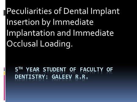 Peculiarities of Dental Implant Insertion by Immediate Implantation and Immediate Occlusal Loading.