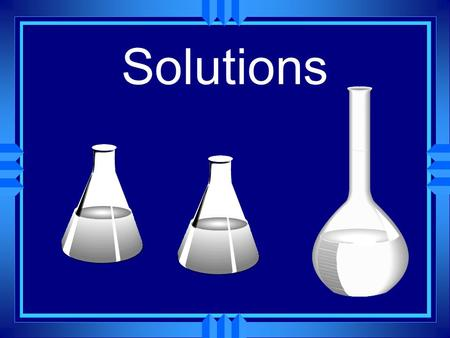 Solutions Occur in all phases u The solvent does the dissolving. u The solute is dissolved. u There are examples of all types of solvents dissolving all.