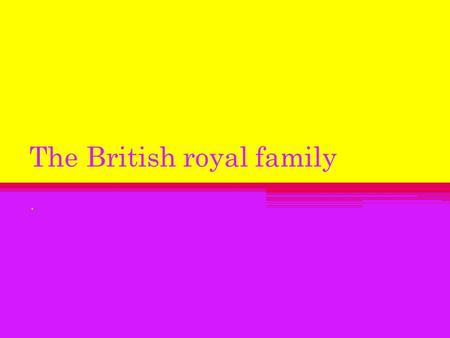 The British royal family.. At present the British royal family is headed by Queen Elizabeth.