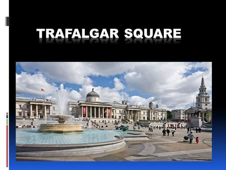 Trafalgar Square is a public space and tourist attraction in central London. It was named Trafalgar Square to commemorate the historical naval victory.
