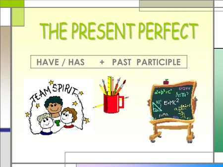 HAVE / HAS + PAST PARTICIPLE. The Present Perfect He HAS just FOUND A four-leaf clover. THE PRESENT PERFECT.