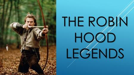 THE ROBIN HOOD LEGENDS. The story of Robin Hood is so well known that it scarcely needs to be reviewed, but don't worry, I'll do it anyway. The facts.