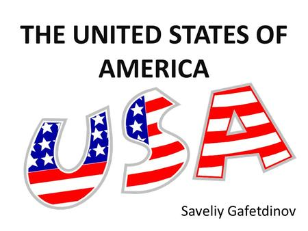 THE UNITED STATES OF AMERICA Saveliy Gafetdinov. The United States of America is the fourth largest country in the world (after Russia, Canada and China).