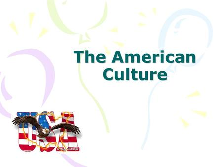 The American Culture. Starting Question Do we have a Taiwanese culture that is unique and different from other countries/cultures? What is your impression.