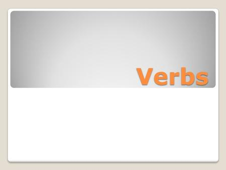Verbs A verb is a word expressing an action, or a state of being. Example: She is very busy. He sings.