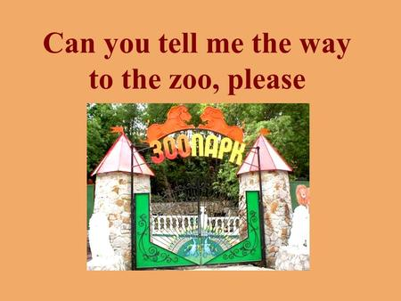 Can you tell me the way to the zoo, please. school cinema library.