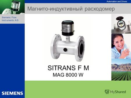 Automation and Drives Siemens Flow Instruments A/S Nov. 2004 1 SITRANS F M MAG 8000 W Dedicated solution Simple to install Superior measurement Ownership.