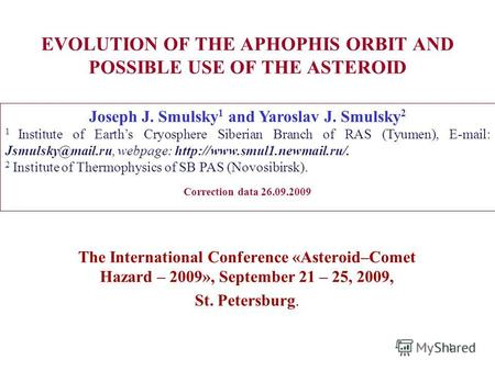 1 EVOLUTION OF THE APHOPHIS ORBIT AND POSSIBLE USE OF THE ASTEROID The International Conference «Asteroid–Comet Hazard – 2009», September 21 – 25, 2009,