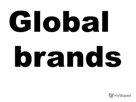 Global brands. More and more, large Western and in particular American companies are spreading their goods to the four corners of the earth in search.