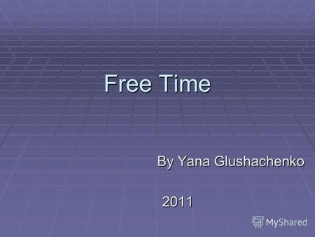 Free Time By Yana Glushachenko 2011. Translate into Russian Read books Read books Go windsurfing Go windsurfing Go fishing Go fishing Paint Paint Go cycling.