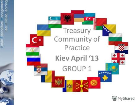 Treasury Community of Practice Kiev April 13 GROUP 1 1.