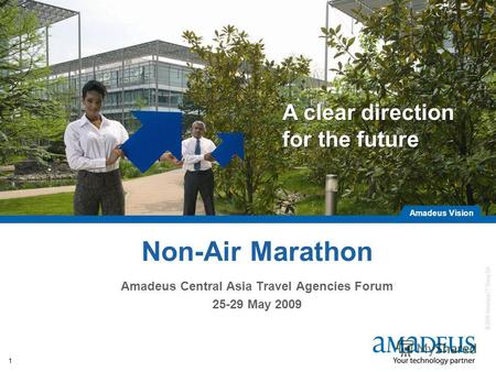 © 2008 Amadeus IT Group SA Amadeus Vision A clear direction for the future 1 Non-Air Marathon Amadeus Central Asia Travel Agencies Forum 25-29 May 2009.
