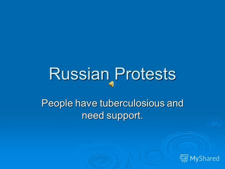 Russian Protests People have tuberculosious and need support.