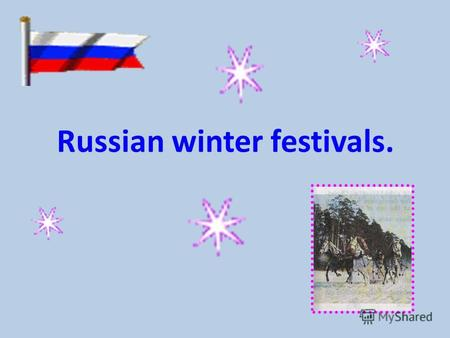 Russian winter festivals.. Maslenitsa Maslenitsa is the week before Lent. Its when Russians say goodbye to winter and welcome spring. Its a time of singing,