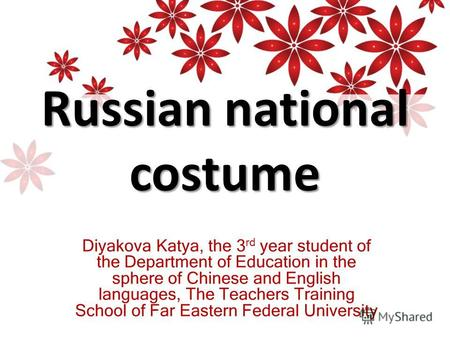 Russian national costume Diyakova Katya, the 3 rd year student of the Department of Education in the sphere of Chinese and English languages, The Teachers.