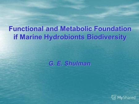 Functional and Metabolic Foundation if Marine Hydrobionts Biodiversity G. E. Shulman.