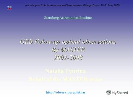 Natalia Tyurina Behalf of the MASTER-team  Sternberg Astronomical Institue GRB Folow-up optical observations By MASTER 2002-2008.