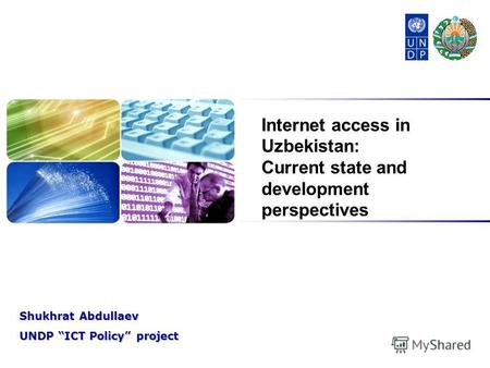 Shukhrat Abdullaev UNDP ICT Policy project Internet access in Uzbekistan: Current state and development perspectives.