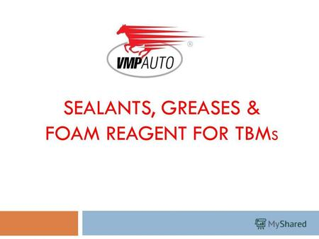 SEALANTS, GREASES & FOAM REAGENT FOR TBM S. About us VMPAUTO LLC is the first Russian developer and producer of sealants, greases and foam conditioning.