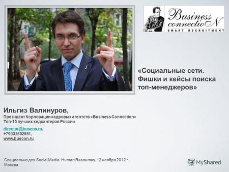 Ильгиз Валинуров, Президент Корпорации кадровых агентств «Business Connection» Топ-15 лучших хедхантеров России director@buscon.rudirector@buscon.ru, +79032602551,