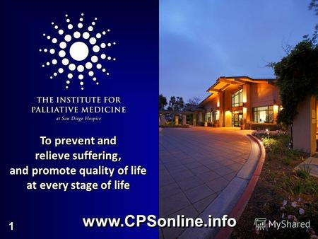 1 To prevent and relieve suffering, and promote quality of life at every stage of life To prevent and relieve suffering, and promote quality of life at.