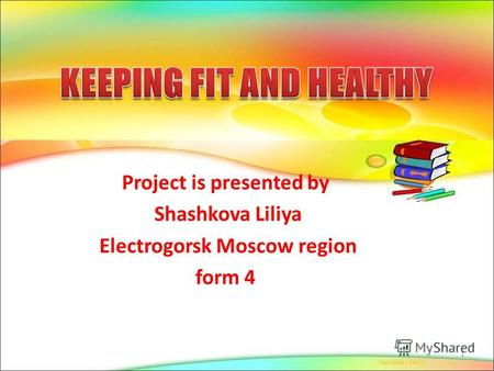 Project is presented by Shashkova Liliya Electrogorsk Moscow region form 4 1.