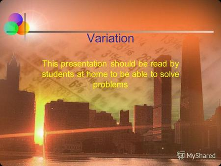 Variation This presentation should be read by students at home to be able to solve problems.