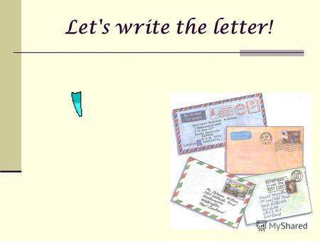 Let's write the letter!. Writing informal letters Read the extract from your pen friends letter. Her name is Sally. Write a letter to Sally. In your letter.