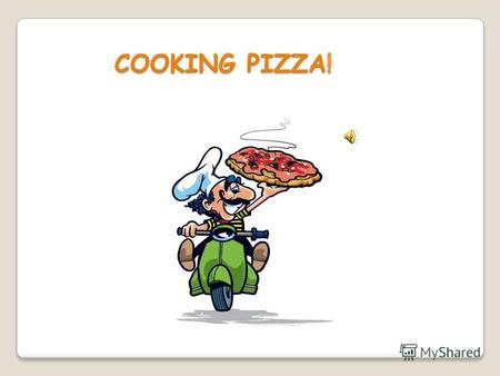 COOKING PIZZA! RECIPE 1.TAKE PASTRY FOR PIZZA 2.BASH IT MIXTURE OF MAYONNAISE AND KETCHUP 3.PUT TO IT CHOPING SAUSAGE, MUCHROOMS, TOMATOS, CHEESE 4.PUT.